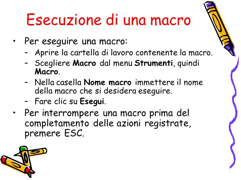 Esecuzione di una macro Per eseguire una macro: –Aprire la cartella di lavoro contenente la macro. –Scegliere Macro dal menu Strumenti, quindi Macro.
