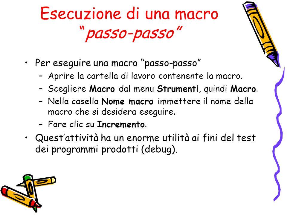 Esecuzione di una macropasso-passo Per eseguire una macro passo-passo –Aprire la cartella di lavoro contenente la macro. –Scegliere Macro dal menu Str