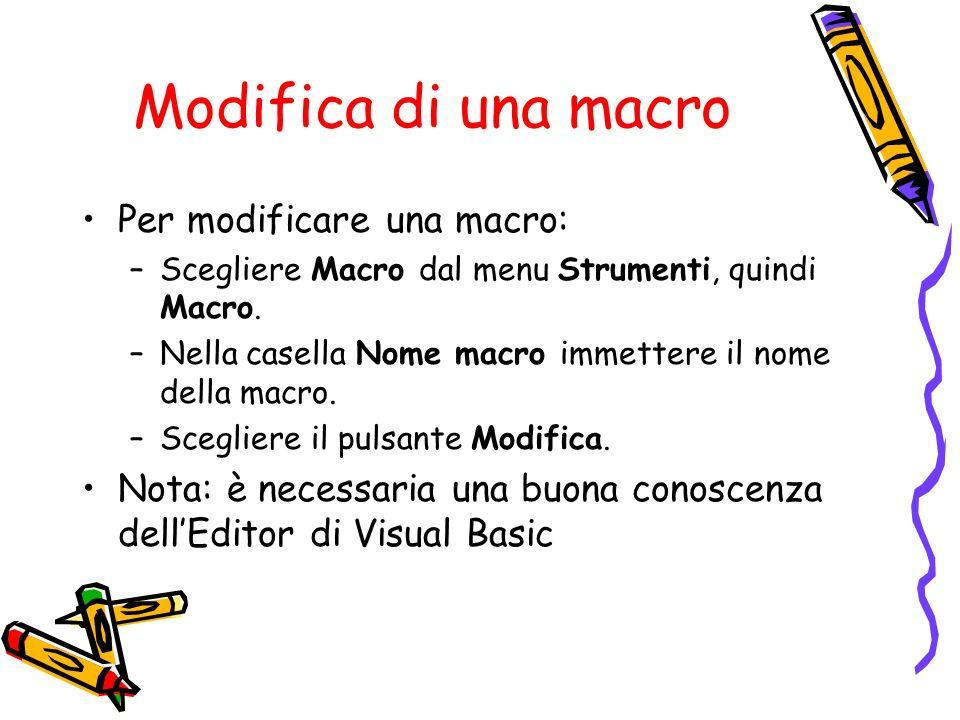 Modifica di una macro Per modificare una macro: –Scegliere Macro dal menu Strumenti, quindi Macro. –Nella casella Nome macro immettere il nome della m