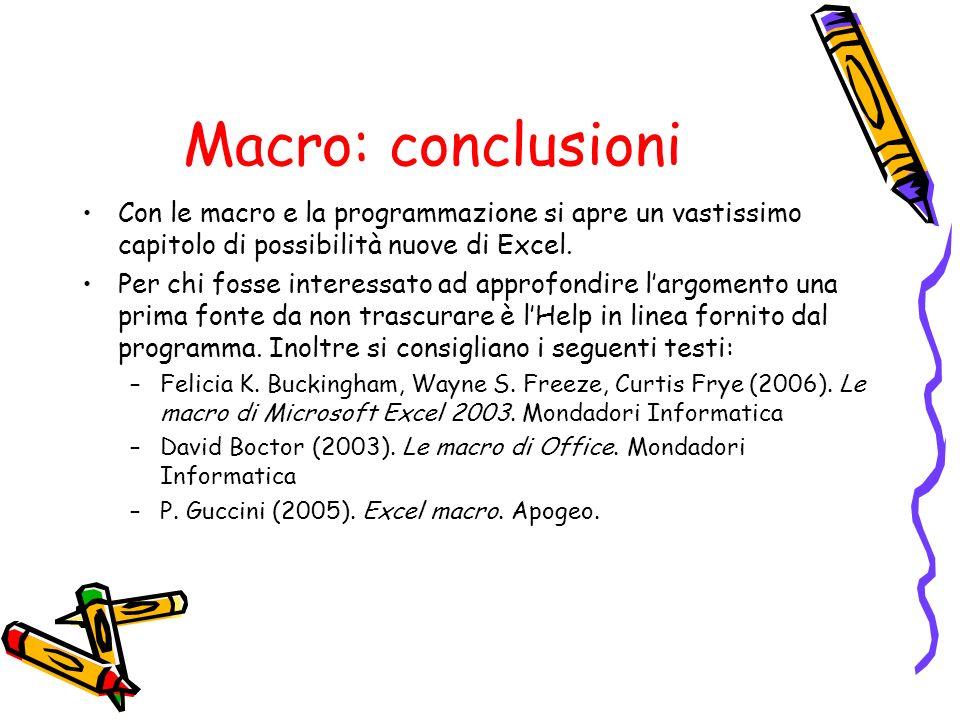 Macro: conclusioni Con le macro e la programmazione si apre un vastissimo capitolo di possibilità nuove di Excel. Per chi fosse interessato ad approfo