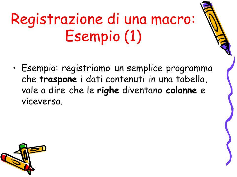 Registrazione di una macro: Esempio (1) Esempio: registriamo un semplice programma che traspone i dati contenuti in una tabella, vale a dire che le ri