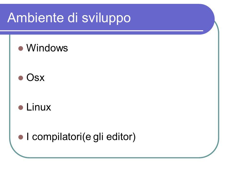 Ambiente di sviluppo Windows Osx Linux I compilatori(e gli editor)