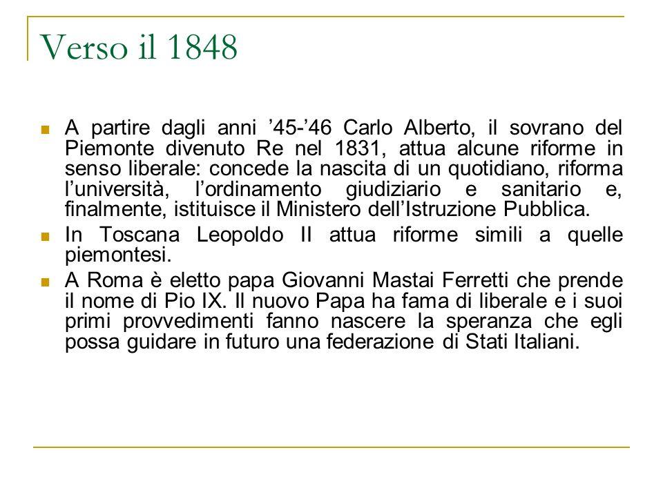 Verso il 1848 A partire dagli anni 45-46 Carlo Alberto, il sovrano del Piemonte divenuto Re nel 1831, attua alcune riforme in senso liberale: concede
