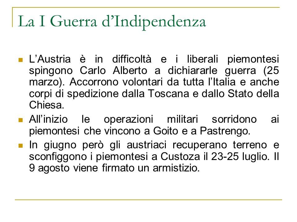 La I Guerra dIndipendenza LAustria è in difficoltà e i liberali piemontesi spingono Carlo Alberto a dichiararle guerra (25 marzo). Accorrono volontari
