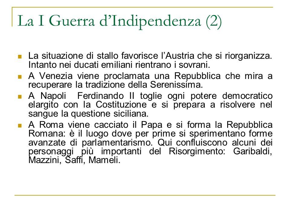 La I Guerra dIndipendenza (2) La situazione di stallo favorisce lAustria che si riorganizza. Intanto nei ducati emiliani rientrano i sovrani. A Venezi