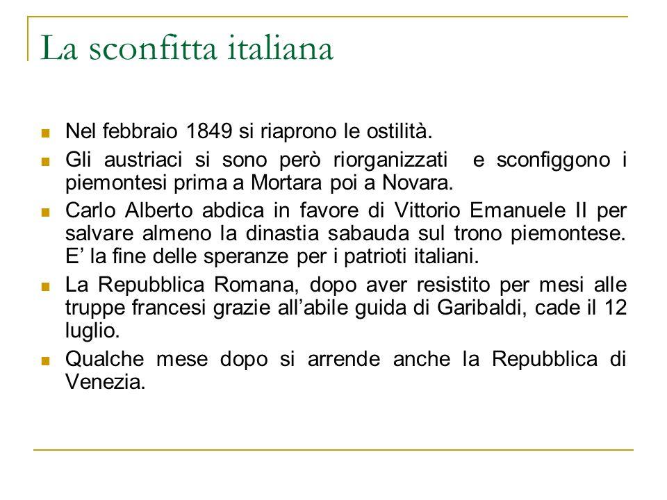 La sconfitta italiana Nel febbraio 1849 si riaprono le ostilità. Gli austriaci si sono però riorganizzati e sconfiggono i piemontesi prima a Mortara p