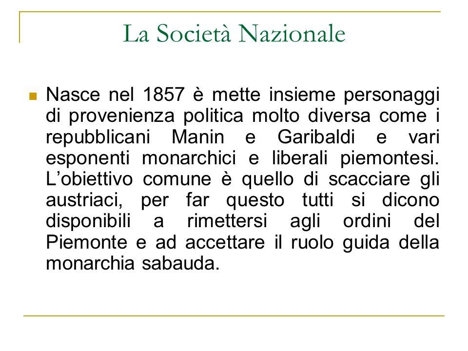 La Società Nazionale Nasce nel 1857 è mette insieme personaggi di provenienza politica molto diversa come i repubblicani Manin e Garibaldi e vari espo
