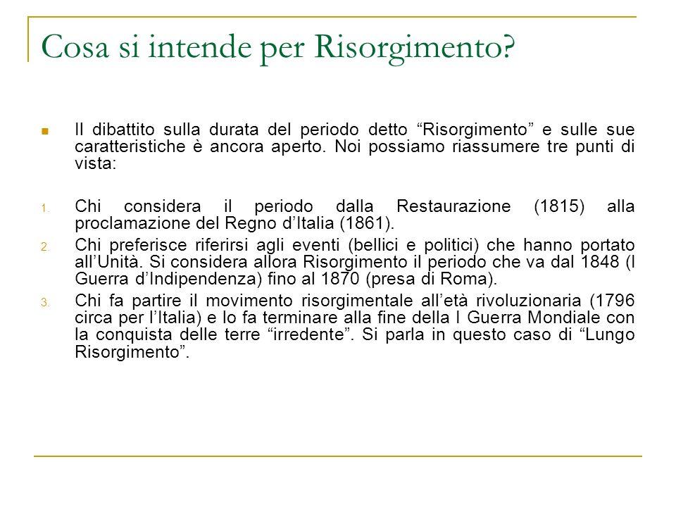 Cosa si intende per Risorgimento? Il dibattito sulla durata del periodo detto Risorgimento e sulle sue caratteristiche è ancora aperto. Noi possiamo r