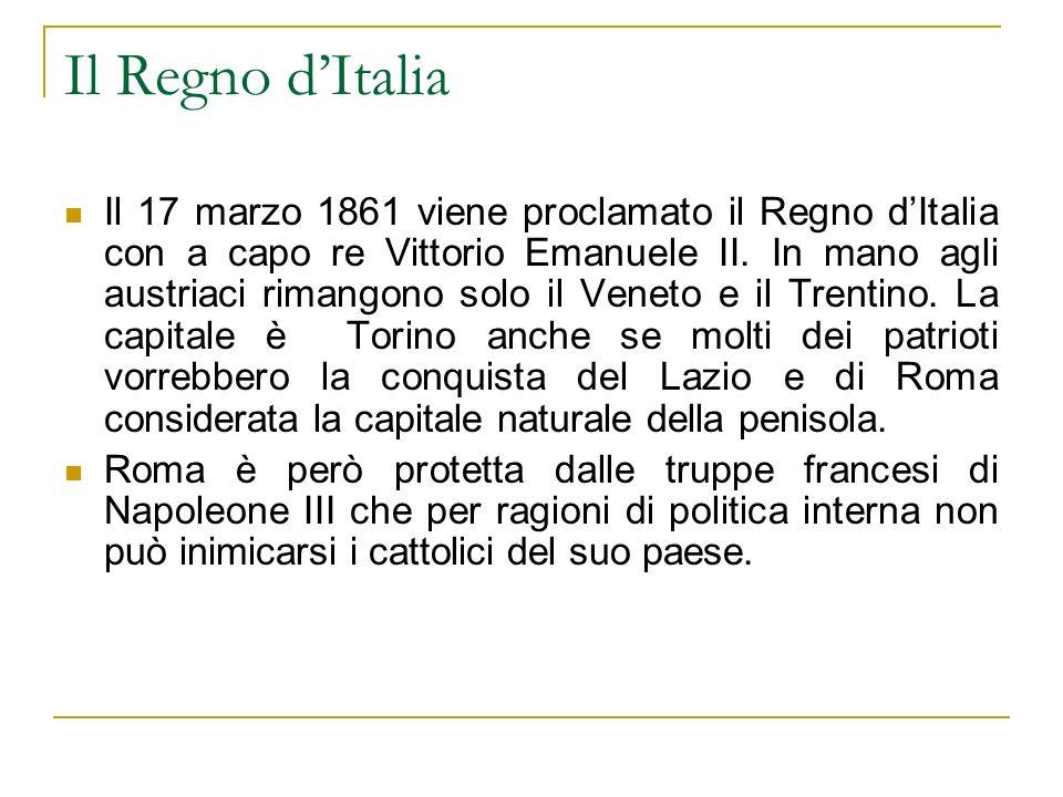 Il Regno dItalia Il 17 marzo 1861 viene proclamato il Regno dItalia con a capo re Vittorio Emanuele II. In mano agli austriaci rimangono solo il Venet