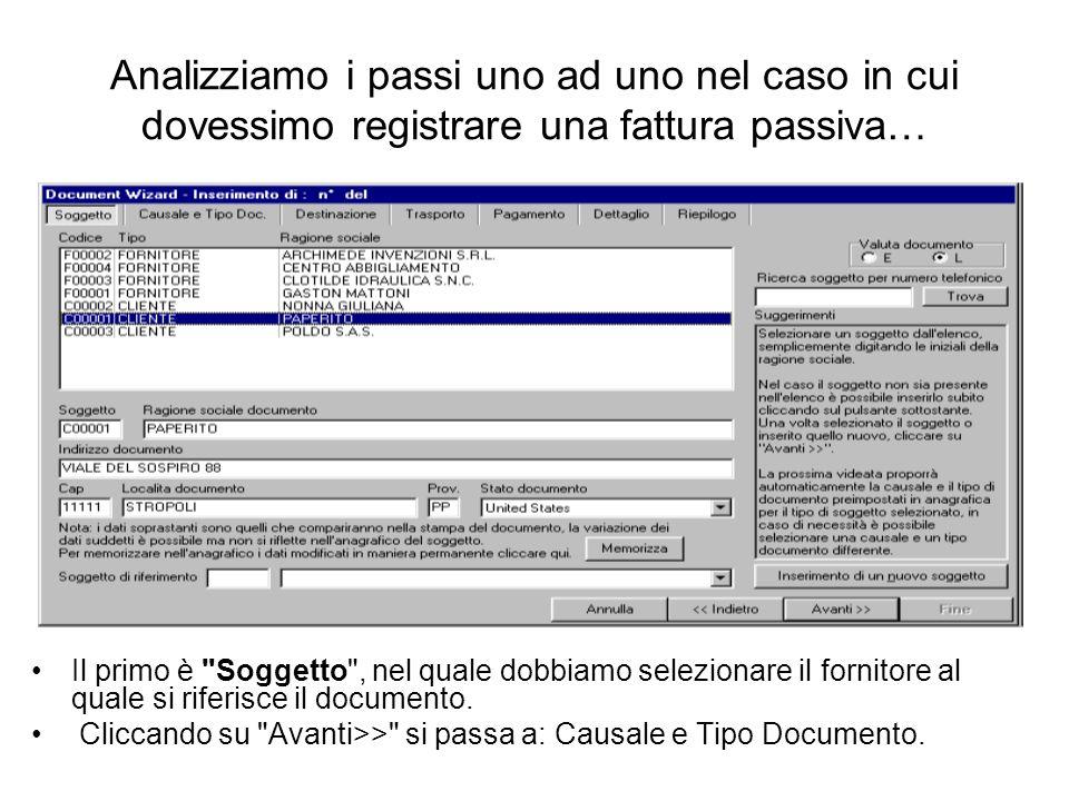 Analizziamo i passi uno ad uno nel caso in cui dovessimo registrare una fattura passiva… Il primo è Soggetto , nel quale dobbiamo selezionare il fornitore al quale si riferisce il documento.