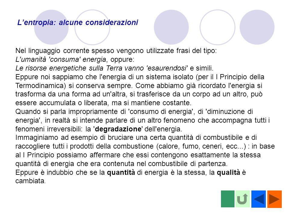Lentropia: alcune considerazioni Nel linguaggio corrente spesso vengono utilizzate frasi del tipo: L'umanità 'consuma' energia, oppure: Le risorse ene