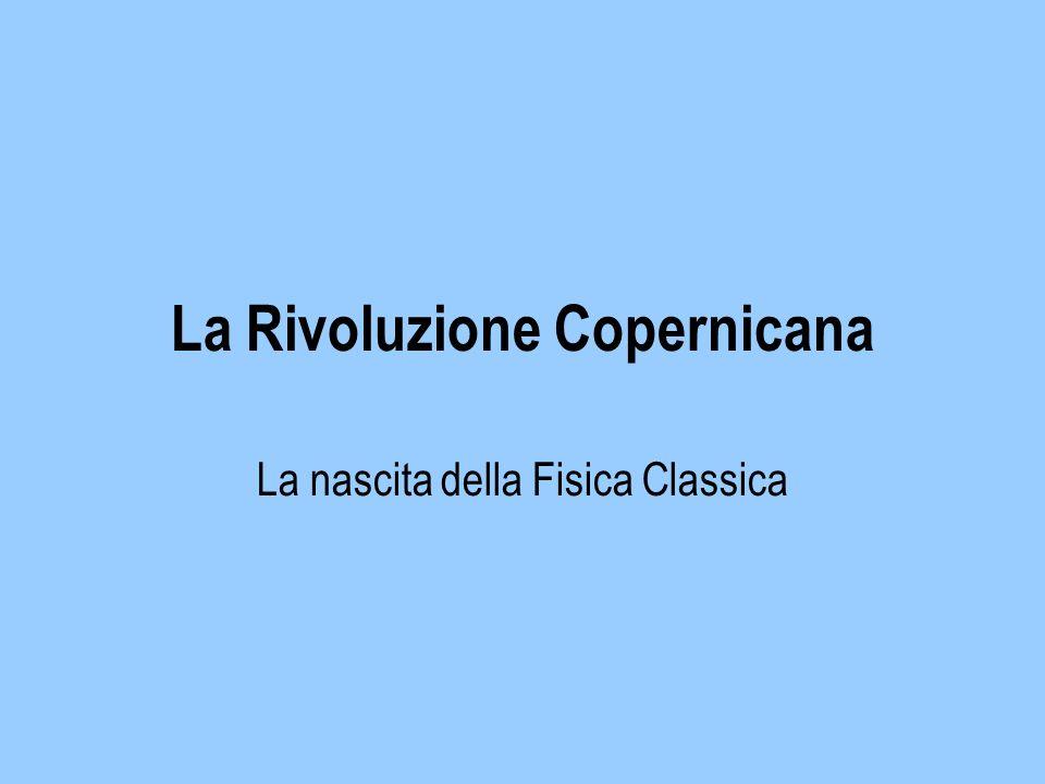 La Rivoluzione Copernicana La nascita della Fisica Classica