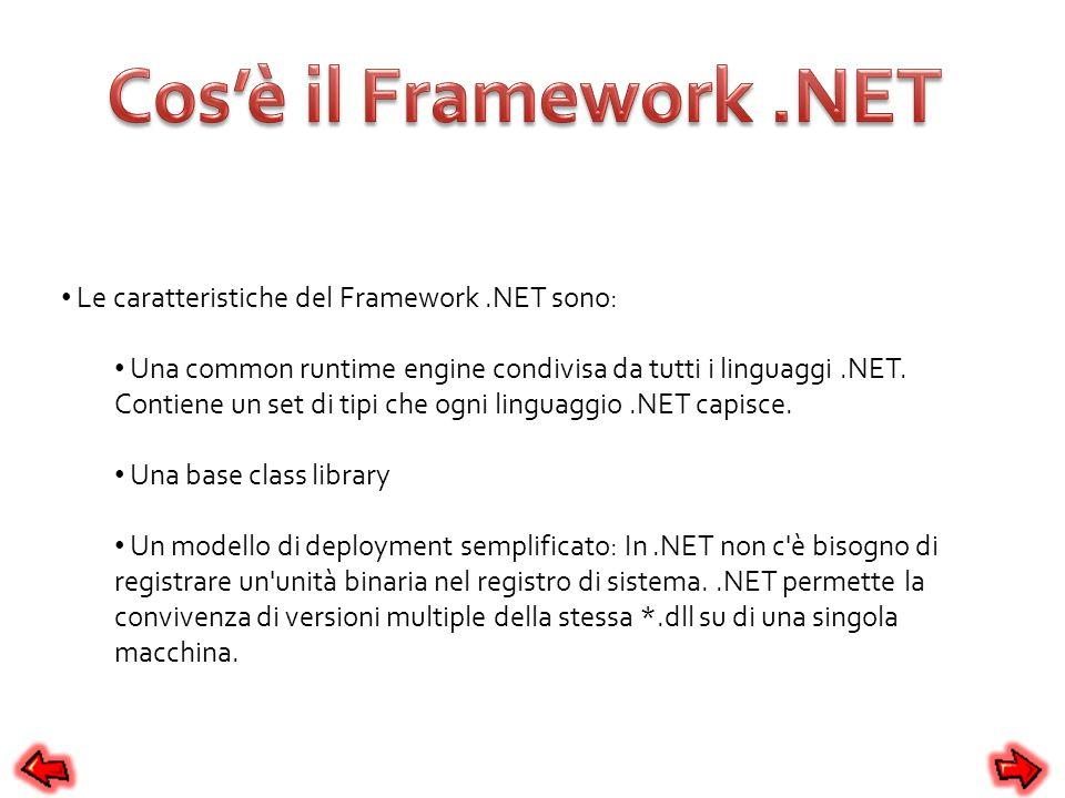 Le caratteristiche del Framework.NET sono: Una common runtime engine condivisa da tutti i linguaggi.NET. Contiene un set di tipi che ogni linguaggio.N