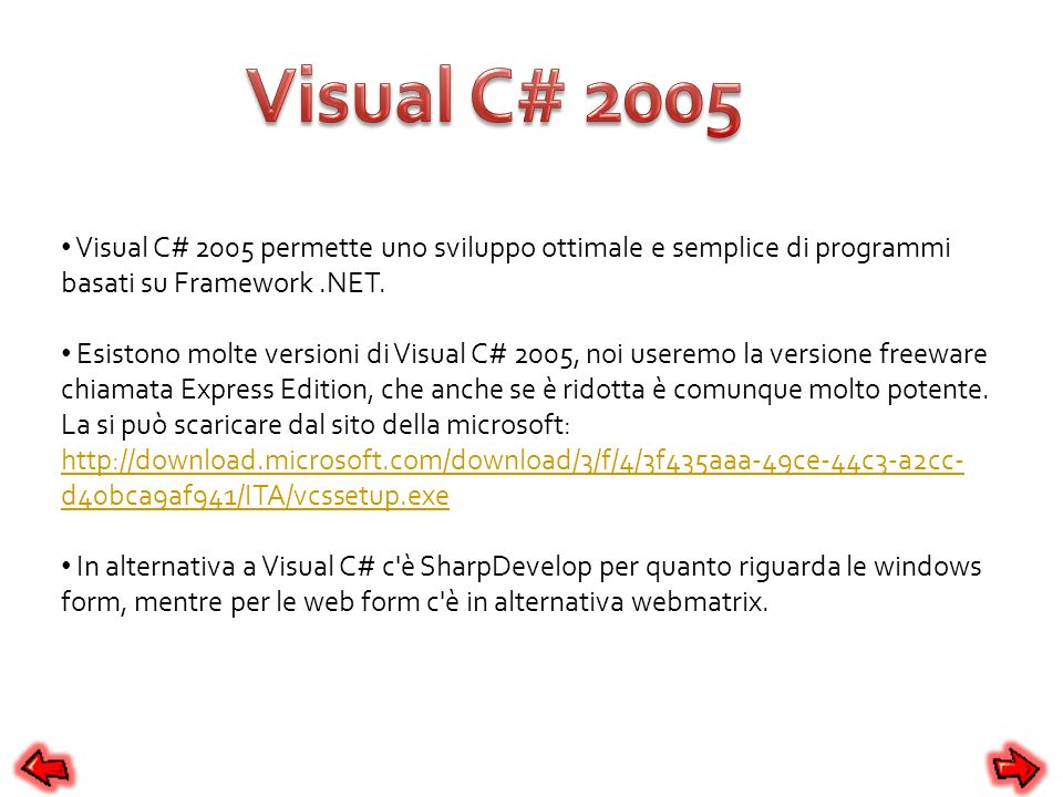 Visual C# 2005 permette uno sviluppo ottimale e semplice di programmi basati su Framework.NET. Esistono molte versioni di Visual C# 2005, noi useremo