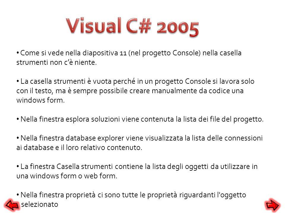 Come si vede nella diapositiva 11 (nel progetto Console) nella casella strumenti non cè niente. La casella strumenti è vuota perché in un progetto Con