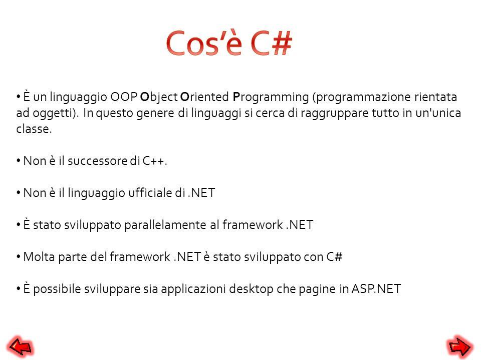 I vantaggi di C# sono: Nessun puntatore richiesto Gestione automatica della memoria Totale supporto per tecniche di programmazione basate su INTERFACE.