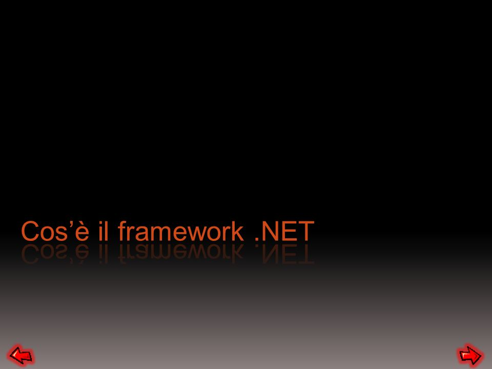 È l ambiente per la creazione, la distribuzione e l esecuzione di tutti gli applicativi che supportano.Net siano essi Servizi Web o altre applicazioni Alla base del Framework.NET c è il CLR (Common Language Runtime).