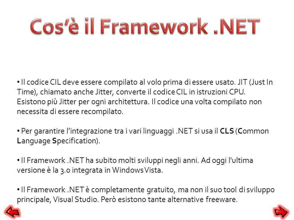 Le caratteristiche del Framework.NET sono: Una common runtime engine condivisa da tutti i linguaggi.NET.