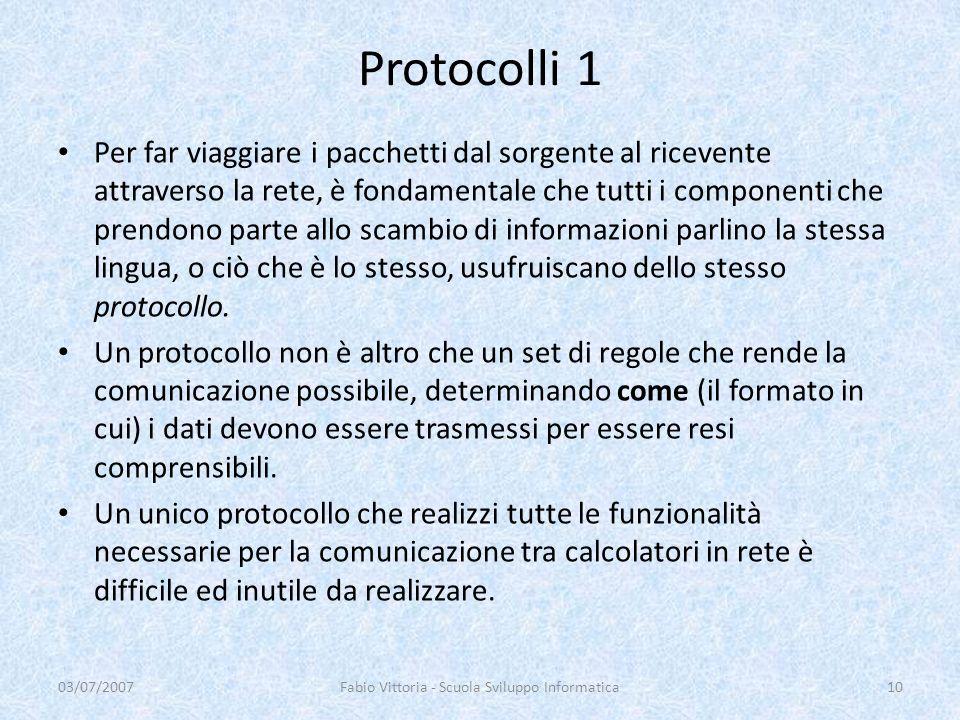 Protocolli 1 Per far viaggiare i pacchetti dal sorgente al ricevente attraverso la rete, è fondamentale che tutti i componenti che prendono parte allo
