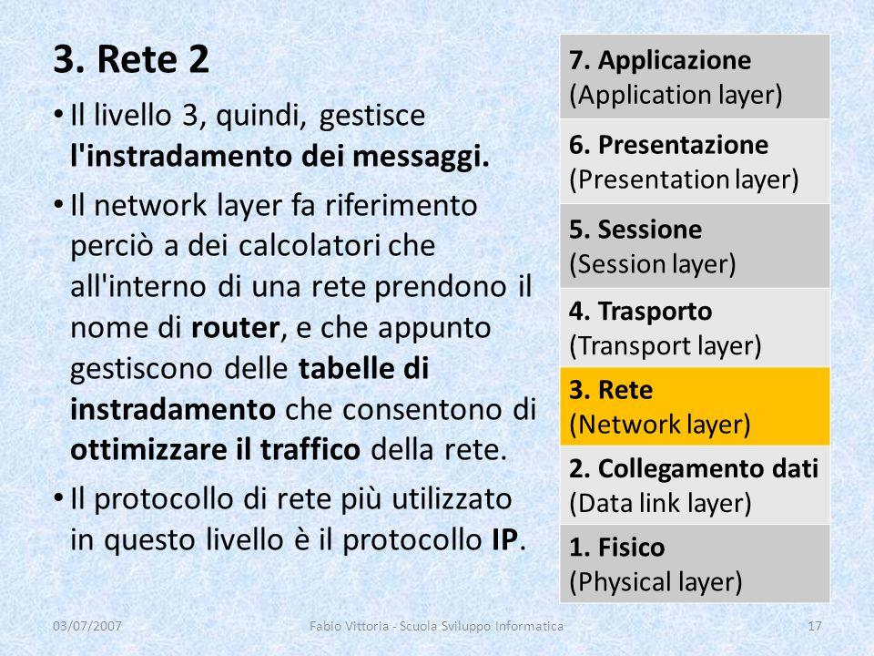 Il livello 3, quindi, gestisce l'instradamento dei messaggi. Il network layer fa riferimento perciò a dei calcolatori che all'interno di una rete pren
