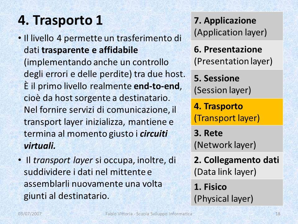 Il livello 4 permette un trasferimento di dati trasparente e affidabile (implementando anche un controllo degli errori e delle perdite) tra due host.