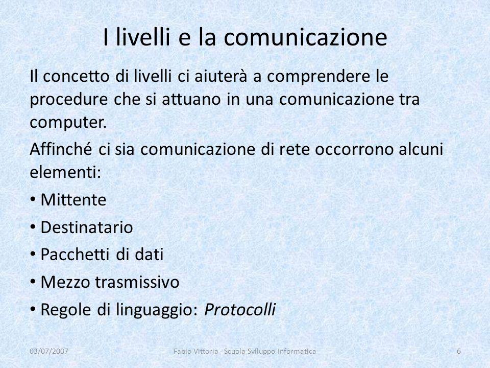 I livelli e la comunicazione Il concetto di livelli ci aiuterà a comprendere le procedure che si attuano in una comunicazione tra computer. Affinché c