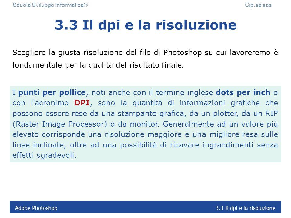 Adobe Photoshop 3.2 Il pixel Scuola Sviluppo Informatica® Cip.sa sas 3.2 Il pixel In computer grafica, con il termine pixel (contrazione della locuzio
