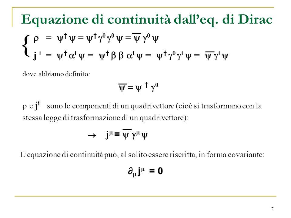 7 Equazione di continuità dalleq. di Dirac = = 0 0 = 0 j i = i = i = 0 i = i Lequazione di continuità può, al solito essere riscritta, in forma covari
