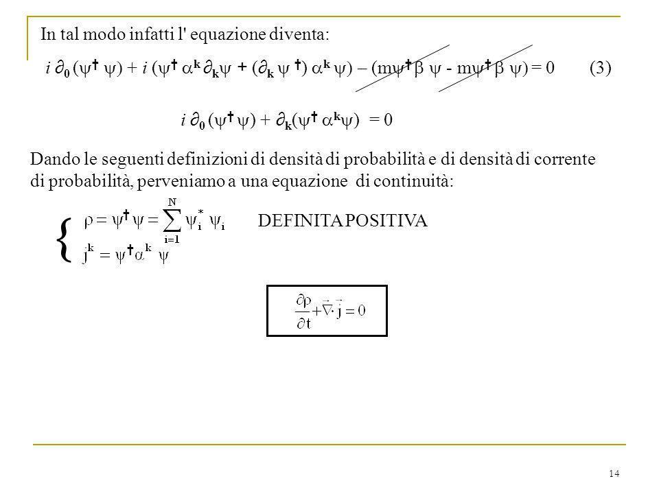 14 Dando le seguenti definizioni di densità di probabilità e di densità di corrente di probabilità, perveniamo a una equazione di continuità: In tal m