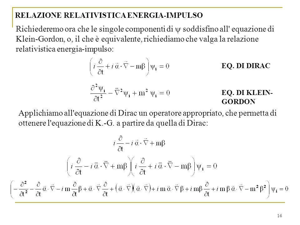 16 RELAZIONE RELATIVISTICA ENERGIA-IMPULSO Richiederemo ora che le singole componenti di soddisfino all' equazione di Klein-Gordon, o, il che è equiva
