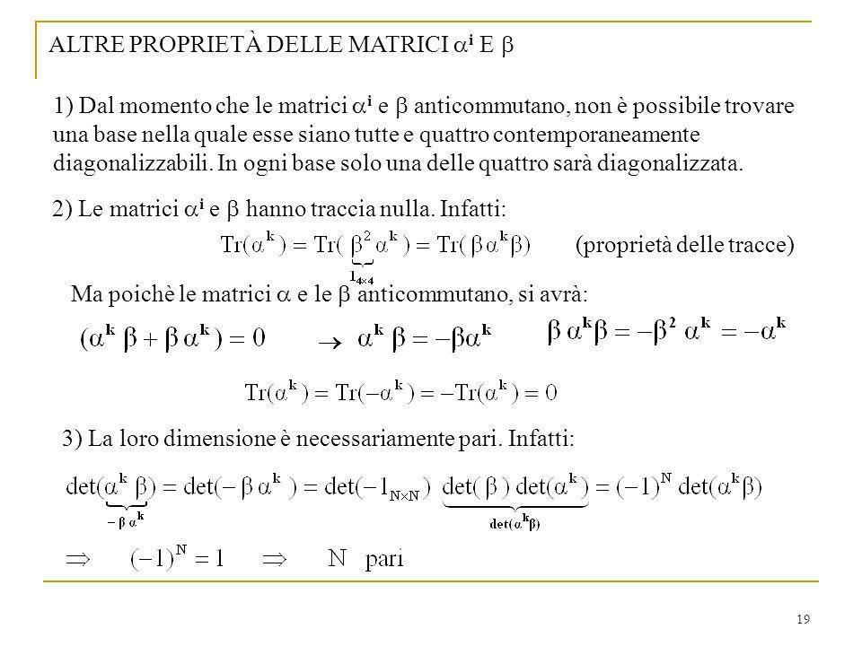 19 ALTRE PROPRIETÀ DELLE MATRICI i E 2) Le matrici i e hanno traccia nulla. Infatti: Ma poichè le matrici e le anticommutano, si avrà: 3) La loro dime