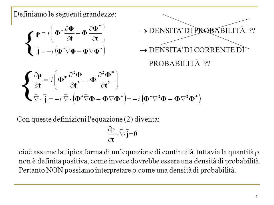 6 Definiamo le seguenti grandezze: cioè assume la tipica forma di unequazione di continuità, tuttavia la quantità non è definita positiva, come invece