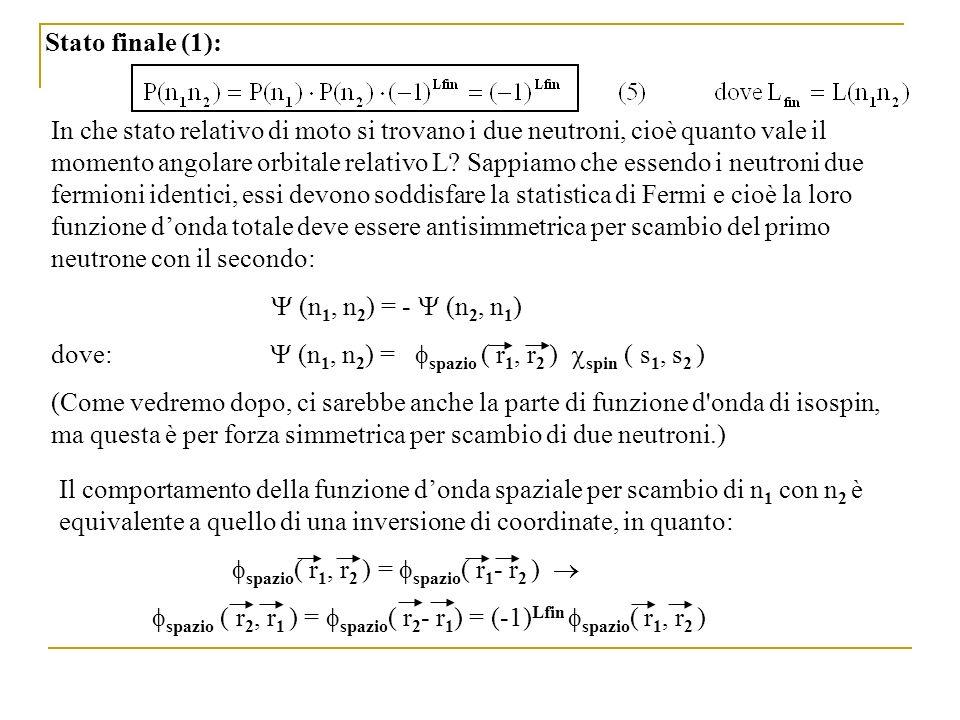Stato finale (1): In che stato relativo di moto si trovano i due neutroni, cioè quanto vale il momento angolare orbitale relativo L? Sappiamo che esse