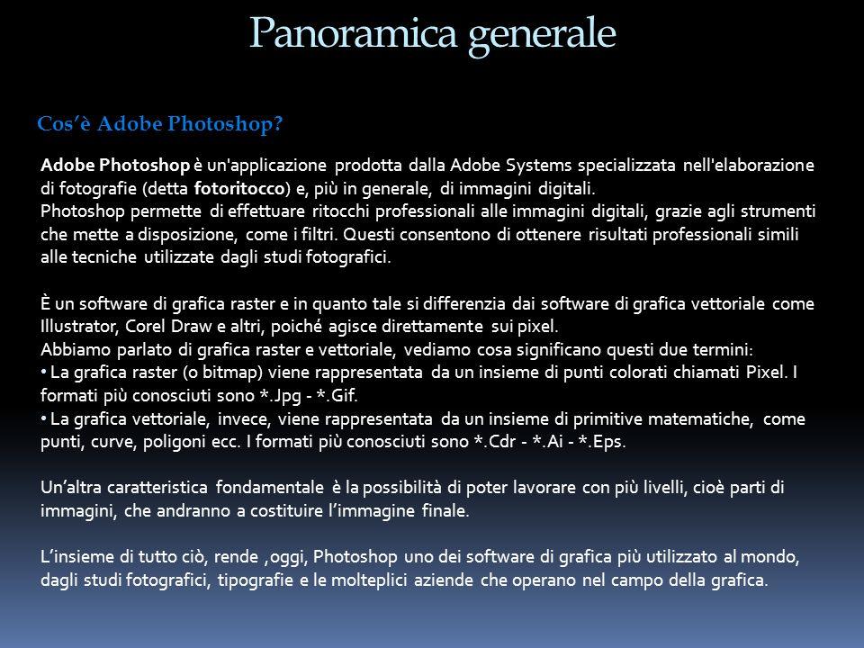 Panoramica generale Adobe Photoshop è un'applicazione prodotta dalla Adobe Systems specializzata nell'elaborazione di fotografie (detta fotoritocco) e