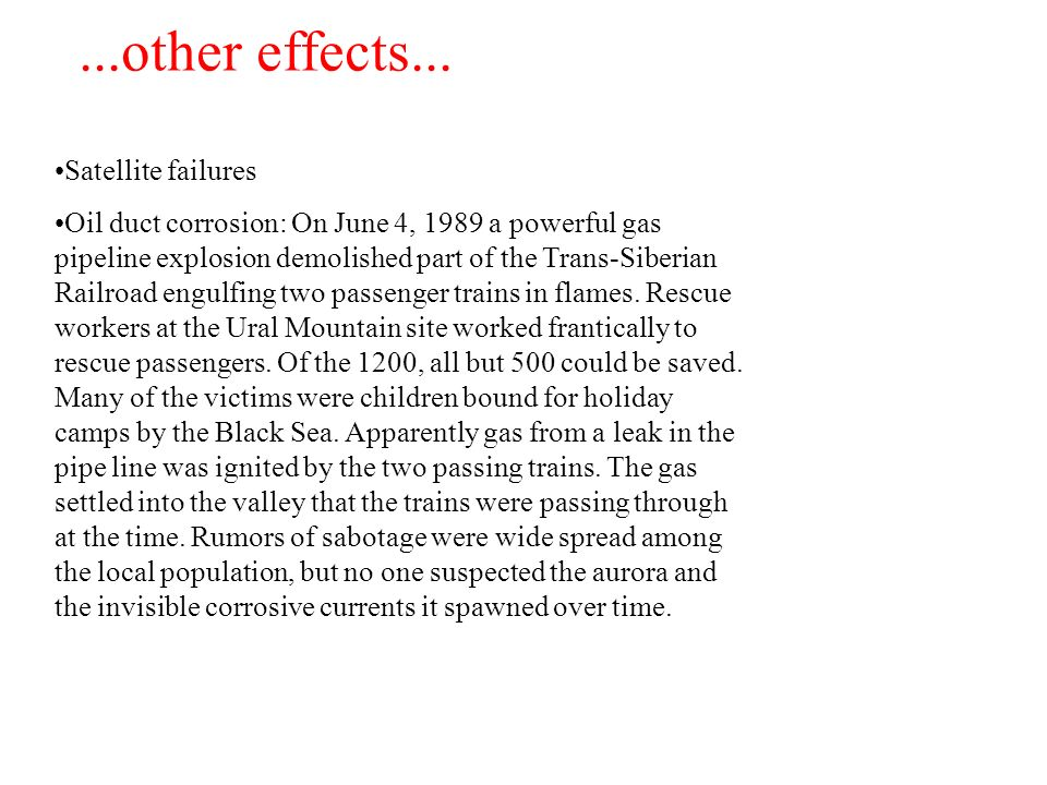 Satellite failures Oil duct corrosion: On June 4, 1989 a powerful gas pipeline explosion demolished part of the Trans-Siberian Railroad engulfing two passenger trains in flames.