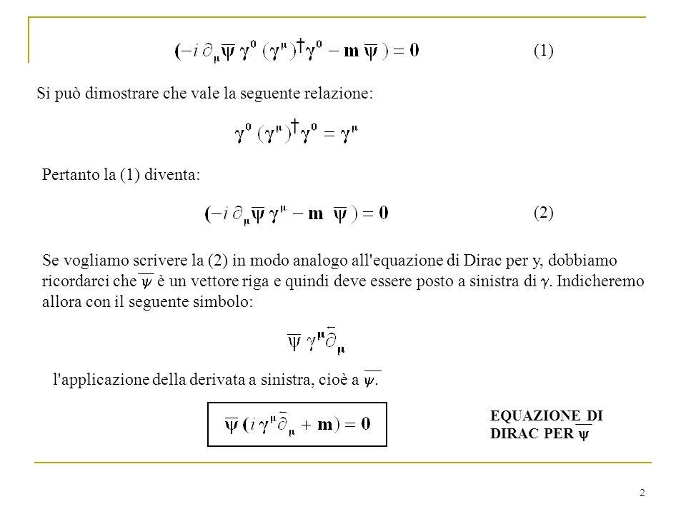 2 Si può dimostrare che vale la seguente relazione: (1) Pertanto la (1) diventa: Se vogliamo scrivere la (2) in modo analogo all'equazione di Dirac pe