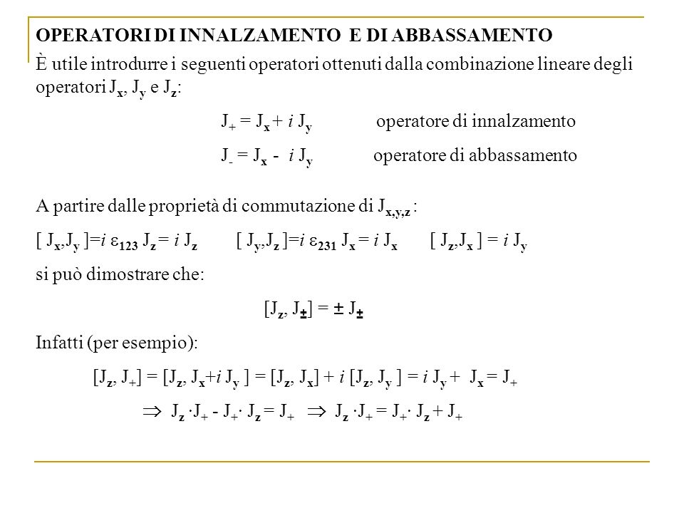 A partire dalle proprietà di commutazione di J x,y,z : [ J x,J y ]=i 123 J z = i J z [ J y,J z ]=i 231 J x = i J x [ J z,J x ] = i J y si può dimostra