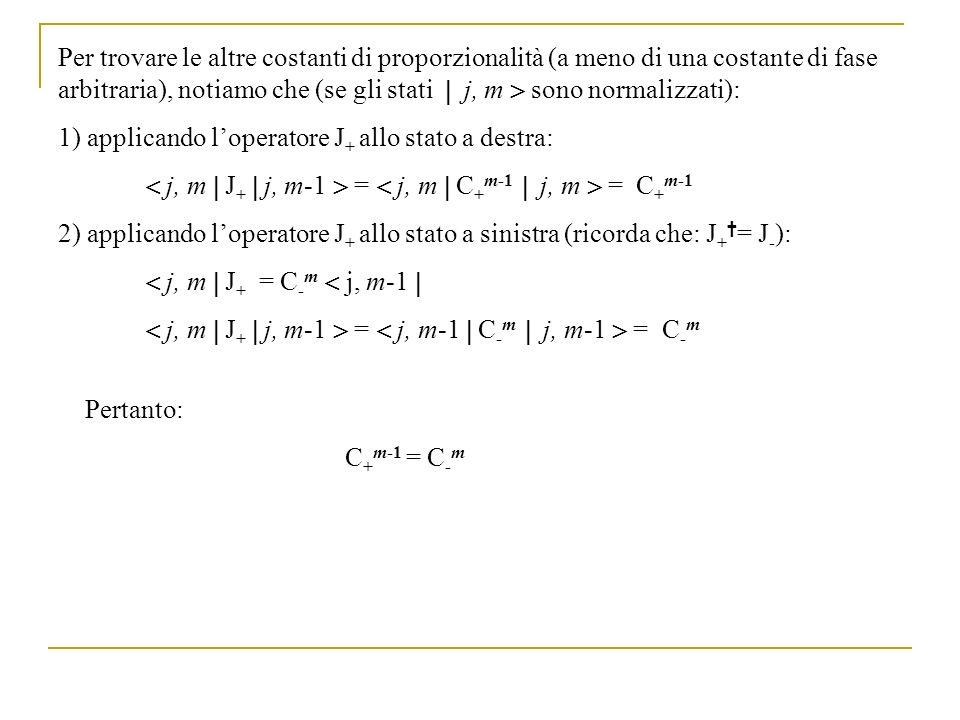 Per trovare le altre costanti di proporzionalità (a meno di una costante di fase arbitraria), notiamo che (se gli stati j, m sono normalizzati): 1) ap
