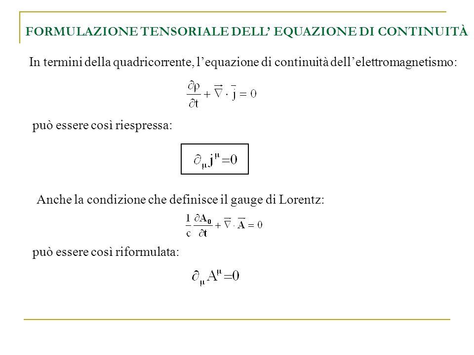 FORMULAZIONE TENSORIALE DELL EQUAZIONE DI CONTINUITÀ In termini della quadricorrente, lequazione di continuità dellelettromagnetismo: può essere così