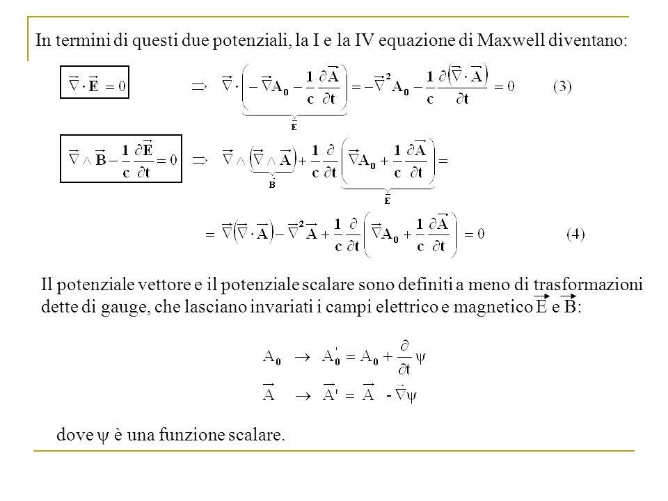 E in tal modo le equazioni (3) e (4) diventano equazioni delle onde per A 0 e A: Sfruttiamo il grado di libertà su A 0 e A per imporre che sia (gauge di Lorentz):