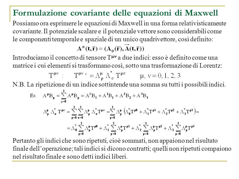 Possiamo ora esprimere le equazioni di Maxwell in una forma relativisticamente covariante. Il potenziale scalare e il potenziale vettore sono consider