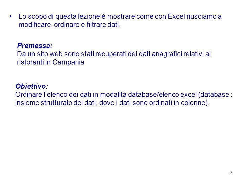 2 Lo scopo di questa lezione è mostrare come con Excel riusciamo a modificare, ordinare e filtrare dati. Premessa: Da un sito web sono stati recuperat