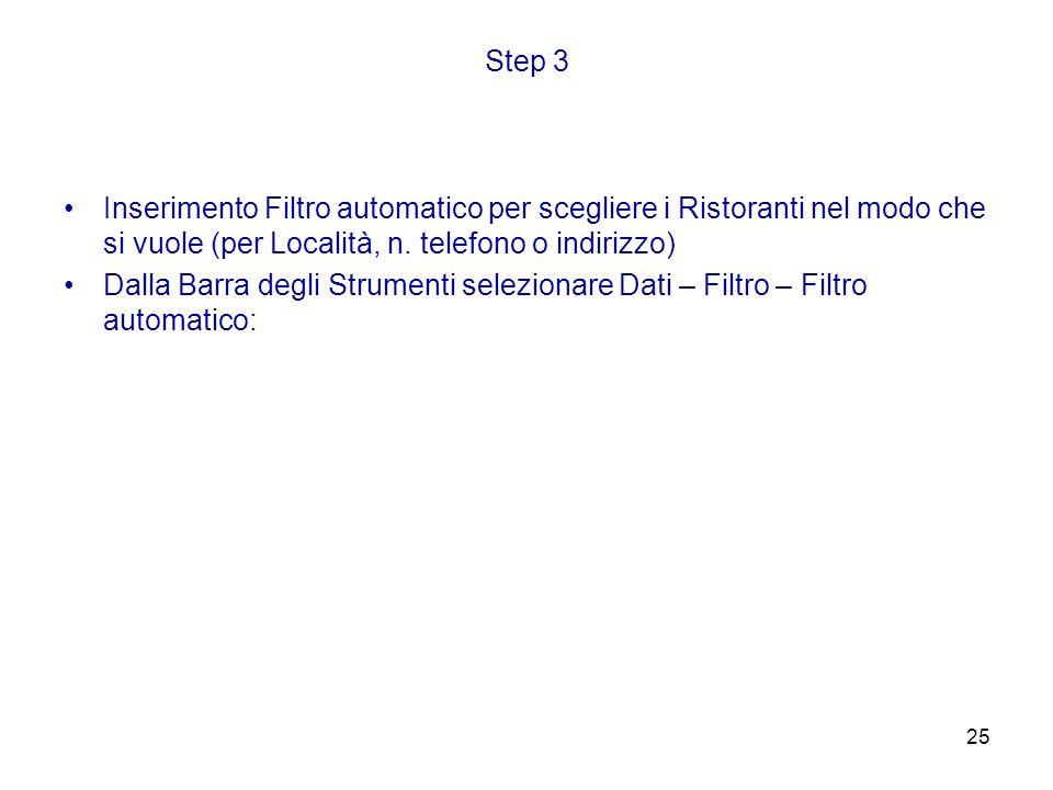 25 Step 3 Inserimento Filtro automatico per scegliere i Ristoranti nel modo che si vuole (per Località, n. telefono o indirizzo) Dalla Barra degli Str