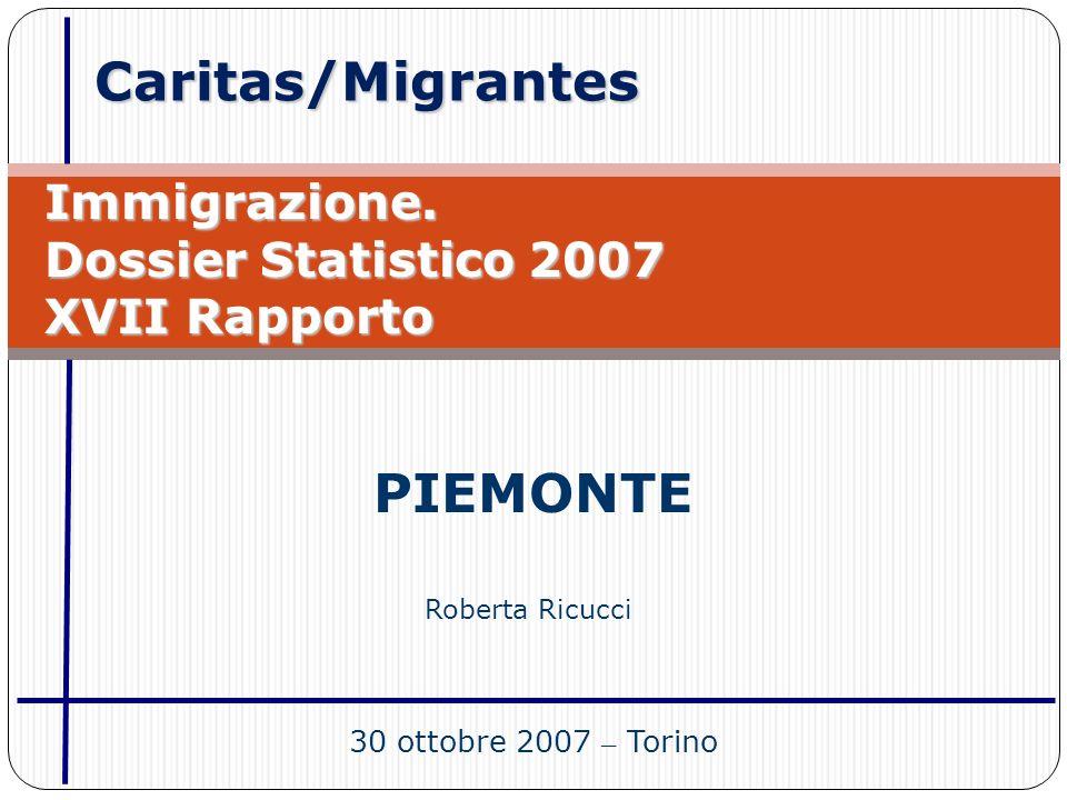 Caritas/Migrantes Immigrazione. Dossier Statistico 2007 XVII Rapporto PIEMONTE 30 ottobre 2007 – Torino Roberta Ricucci