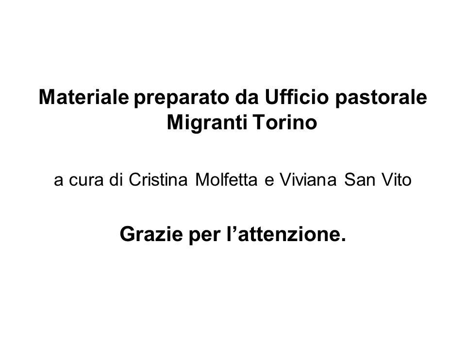 Materiale preparato da Ufficio pastorale Migranti Torino a cura di Cristina Molfetta e Viviana San Vito Grazie per lattenzione.