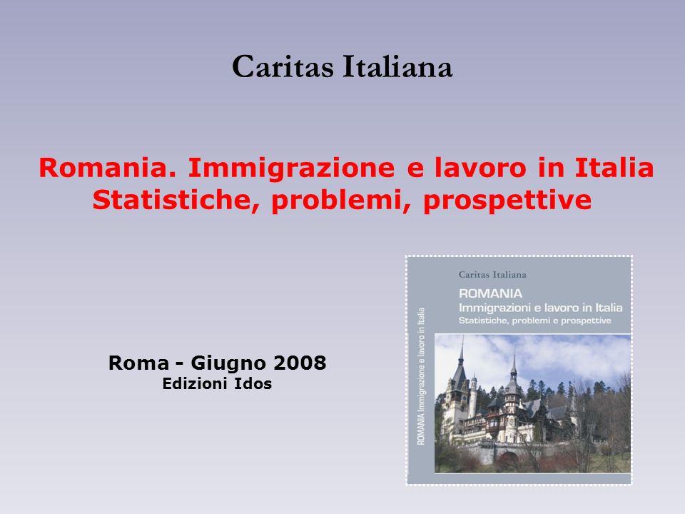 Caritas Italiana Romania. Immigrazione e lavoro in Italia Statistiche, problemi, prospettive Roma - Giugno 2008 Edizioni Idos