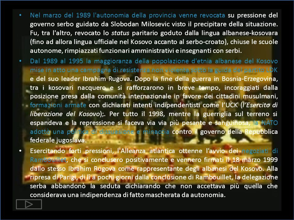 Nel marzo del 1989 l autonomia della provincia venne revocata su pressione del governo serbo guidato da Slobodan Milosevic visto il precipitare della situazione.