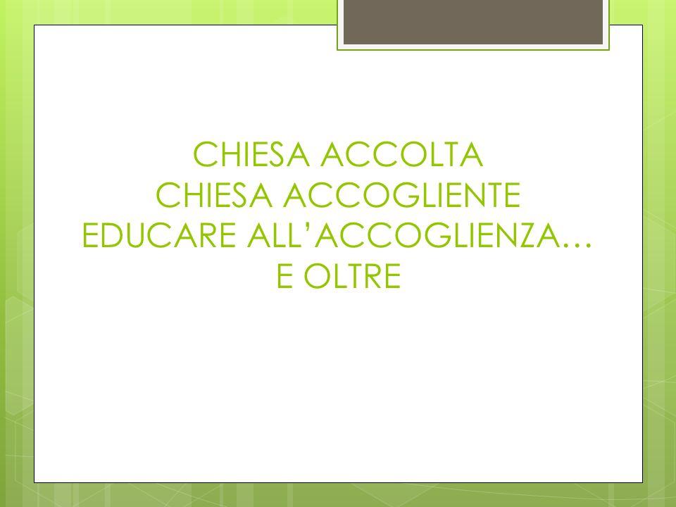 CHIESA ACCOLTA CHIESA ACCOGLIENTE EDUCARE ALLACCOGLIENZA… E OLTRE