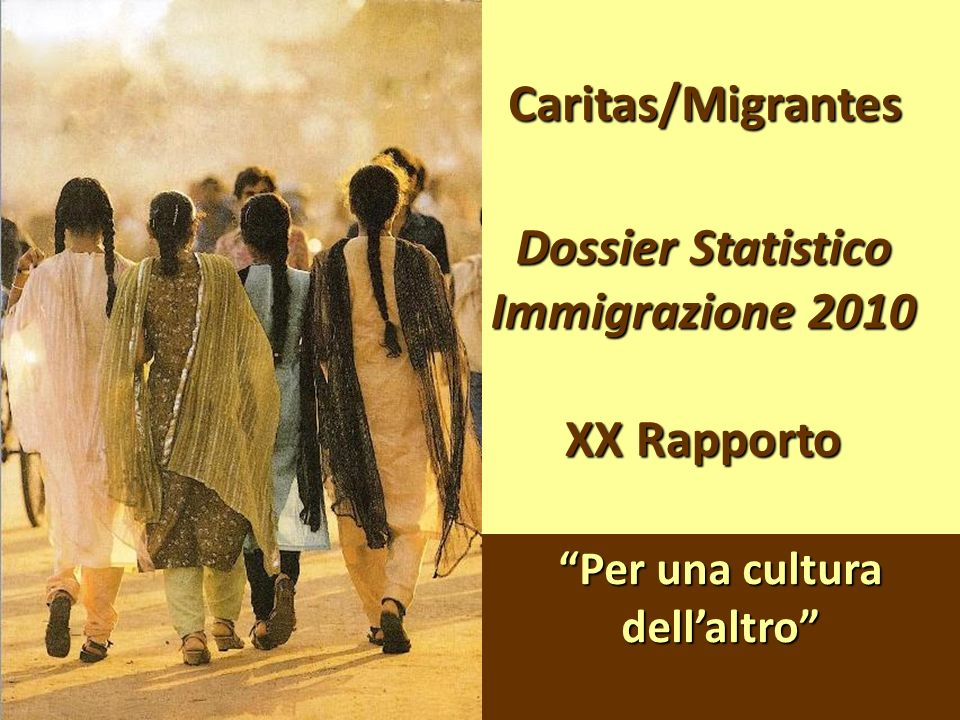 Caritas/Migrantes Dossier Statistico Immigrazione 2010 XX Rapporto Per una cultura dellaltro