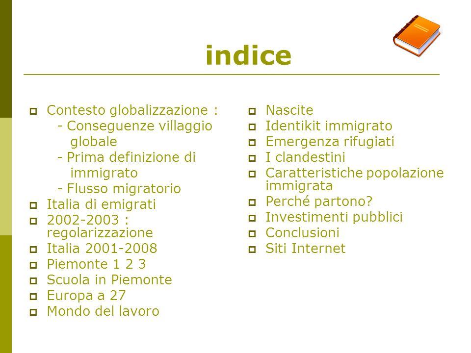 indice Contesto globalizzazione : - Conseguenze villaggio globale - Prima definizione di immigrato - Flusso migratorio Italia di emigrati 2002-2003 :